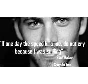 "Paul Walker ""If One Day The Speed Kill Me Do Not Cry Because"