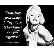 Good Things Fall Apart  Marilyn Monroe Quote