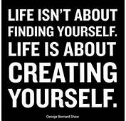 Life Is About Creating Yourself Funny Quotes Pictures